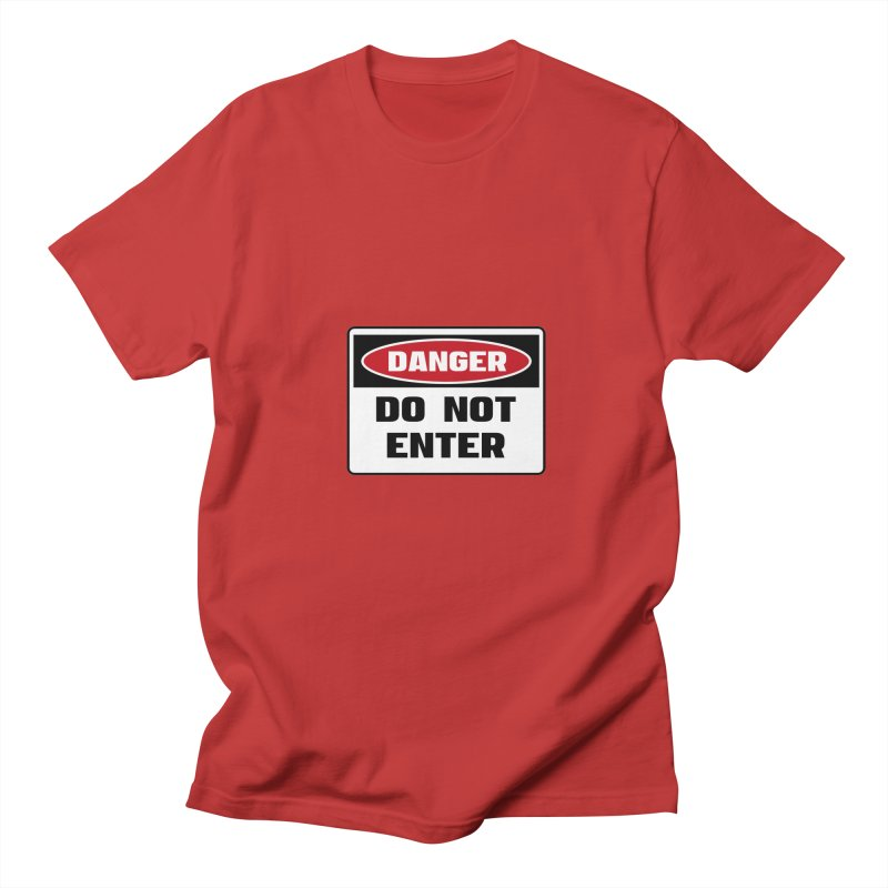 Safety First DANGER! DO NOT ENTER by Danger!Danger!™ Men's T-Shirt by 3rd World Man
