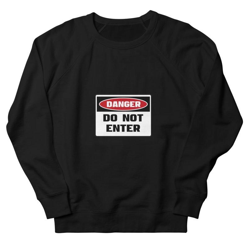 Safety First DANGER! DO NOT ENTER by Danger!Danger!™ Women's Sweatshirt by 3rd World Man