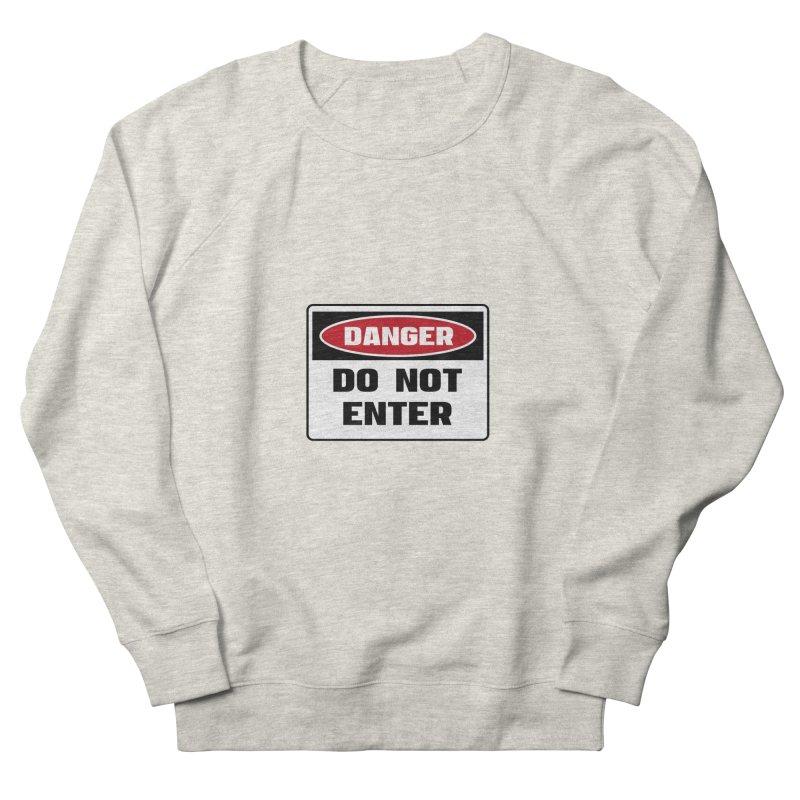 Safety First DANGER! DO NOT ENTER by Danger!Danger!™ Men's Sweatshirt by 3rd World Man
