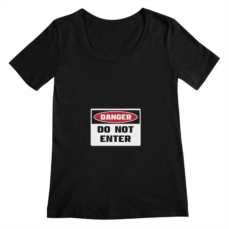 Safety First DANGER! DO NOT ENTER by Danger!Danger!™ Women's Scoopneck by 3rd World Man