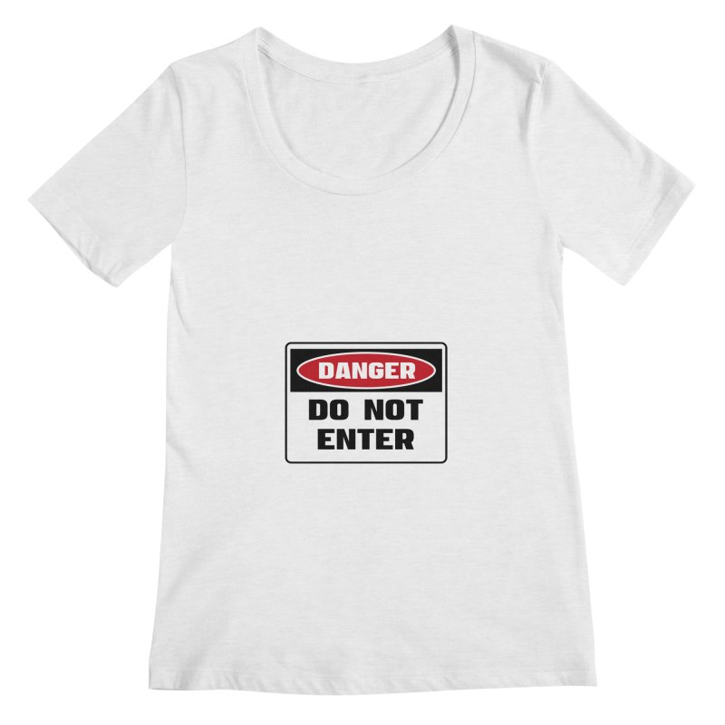 Safety First DANGER! DO NOT ENTER by Danger!Danger!™ Women's Regular Scoop Neck by 3rd World Man