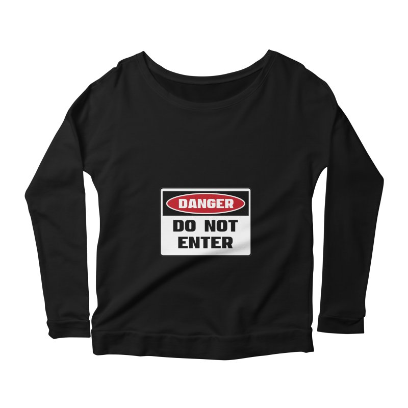 Safety First DANGER! DO NOT ENTER by Danger!Danger!™ Women's Scoop Neck Longsleeve T-Shirt by 3rd World Man