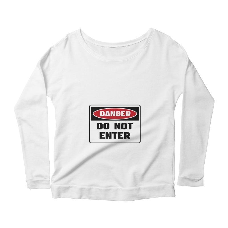 Safety First DANGER! DO NOT ENTER by Danger!Danger!™ Women's Scoop Neck Longsleeve T-Shirt by 3rd World Man