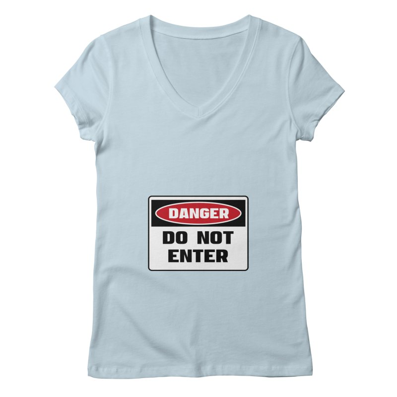 Safety First DANGER! DO NOT ENTER by Danger!Danger!™ Women's Regular V-Neck by 3rd World Man