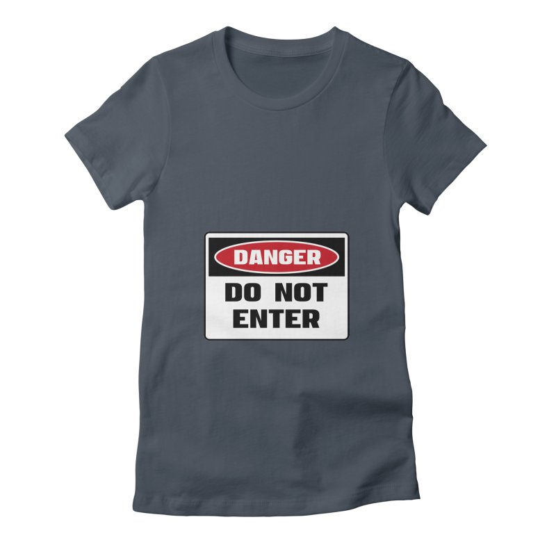Safety First DANGER! DO NOT ENTER by Danger!Danger!™ Women's Fitted T-Shirt by 3rd World Man