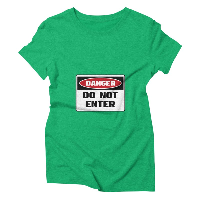 Safety First DANGER! DO NOT ENTER by Danger!Danger!™ Women's Triblend T-shirt by 3rd World Man