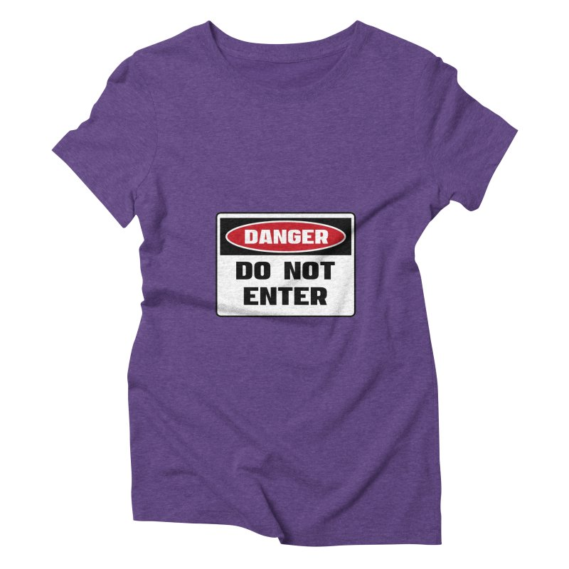 Safety First DANGER! DO NOT ENTER by Danger!Danger!™ Women's Triblend T-Shirt by 3rd World Man