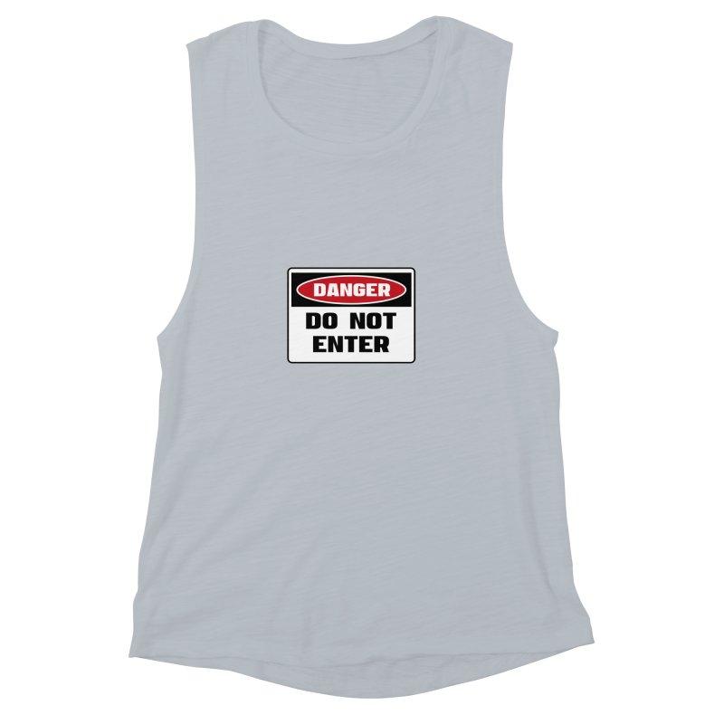 Safety First DANGER! DO NOT ENTER by Danger!Danger!™ Women's Muscle Tank by 3rd World Man