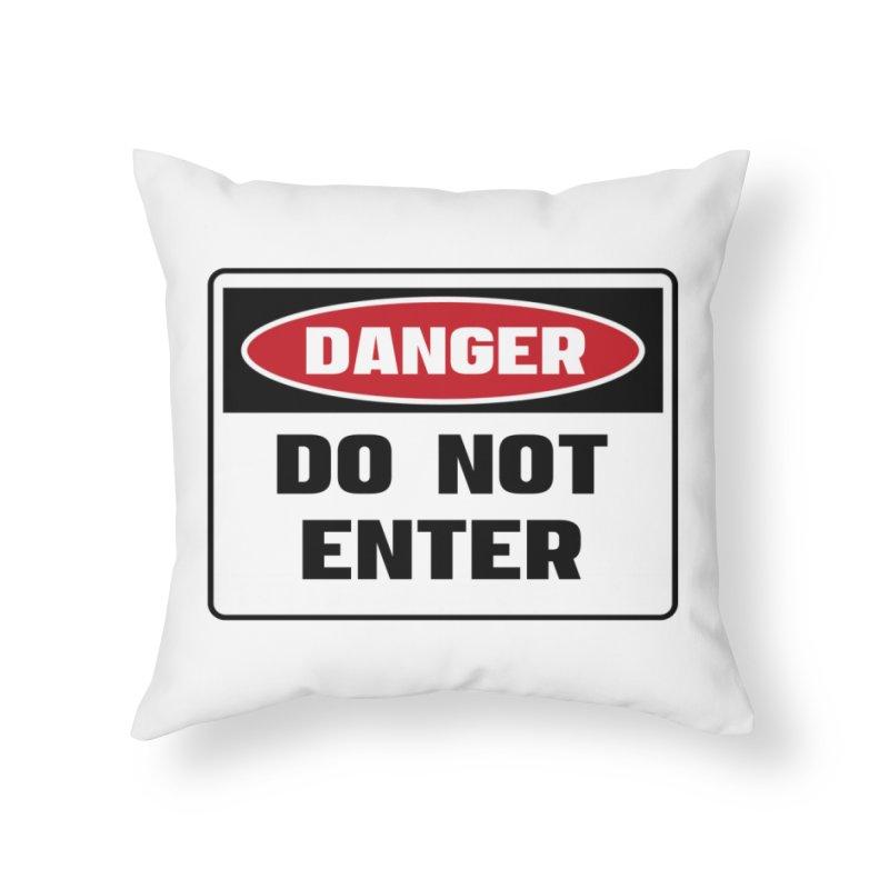Safety First DANGER! DO NOT ENTER by Danger!Danger!™ Home Throw Pillow by 3rd World Man