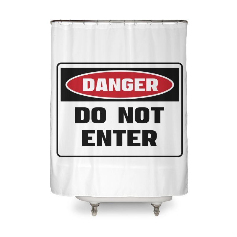 Safety First DANGER! DO NOT ENTER by Danger!Danger!™ Home Shower Curtain by 3rd World Man
