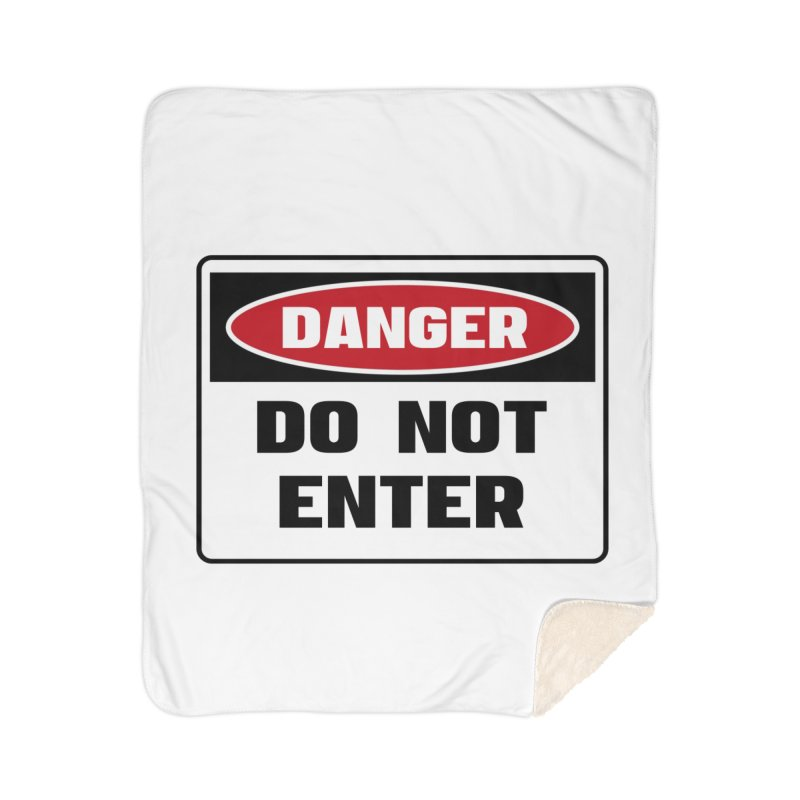 Safety First DANGER! DO NOT ENTER by Danger!Danger!™ Home Sherpa Blanket Blanket by 3rd World Man