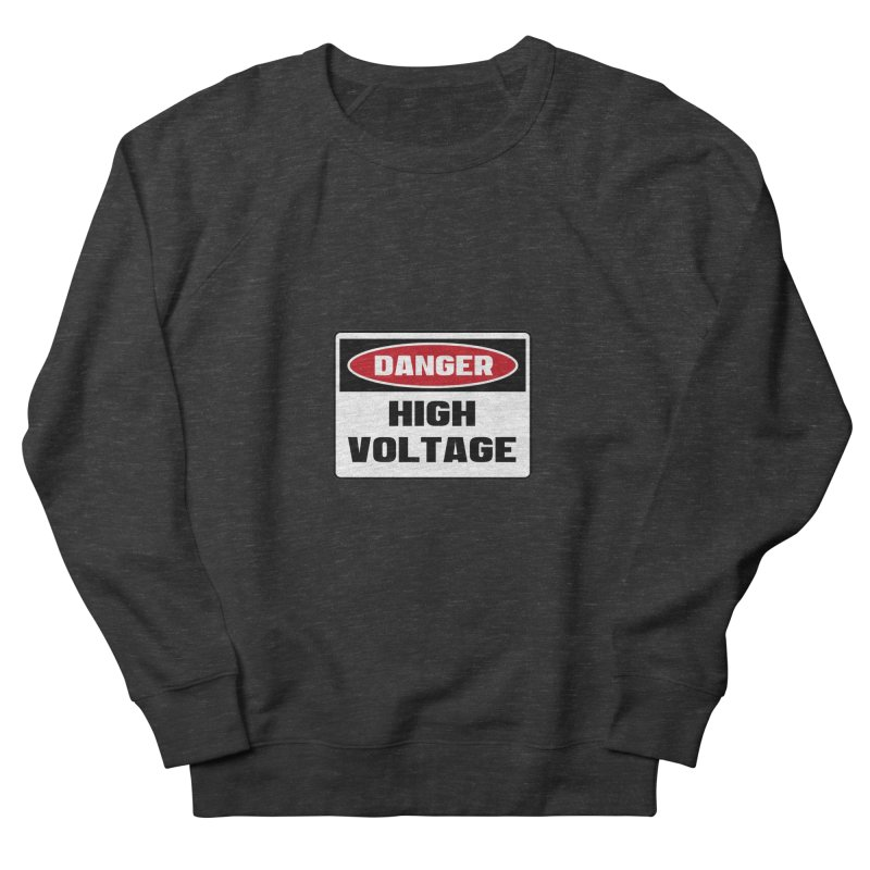 Safety First DANGER! HIGH VOLTAGE by Danger!Danger!™ Women's French Terry Sweatshirt by 3rd World Man