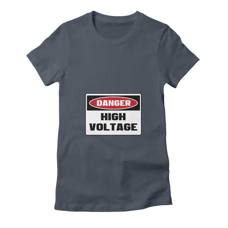 Safety First DANGER! HIGH VOLTAGE by Danger!Danger!™ Women's T-Shirt by 3rd World Man