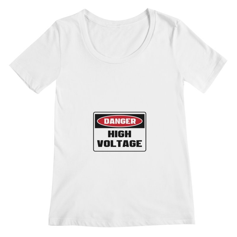 Safety First DANGER! HIGH VOLTAGE by Danger!Danger!™ Women's Scoopneck by 3rd World Man