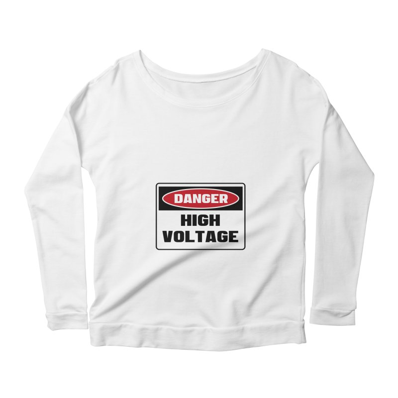 Safety First DANGER! HIGH VOLTAGE by Danger!Danger!™ Women's Scoop Neck Longsleeve T-Shirt by 3rd World Man