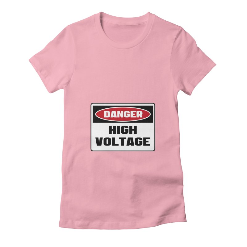 Safety First DANGER! HIGH VOLTAGE by Danger!Danger!™ Women's Fitted T-Shirt by 3rd World Man