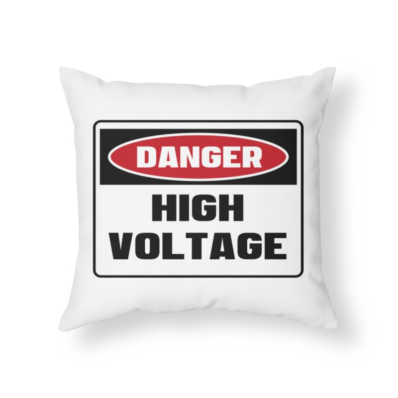 Safety First DANGER! HIGH VOLTAGE by Danger!Danger!™ Home Throw Pillow by 3rd World Man