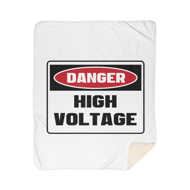 Safety First DANGER! HIGH VOLTAGE by Danger!Danger!™ Home Sherpa Blanket Blanket by 3rd World Man