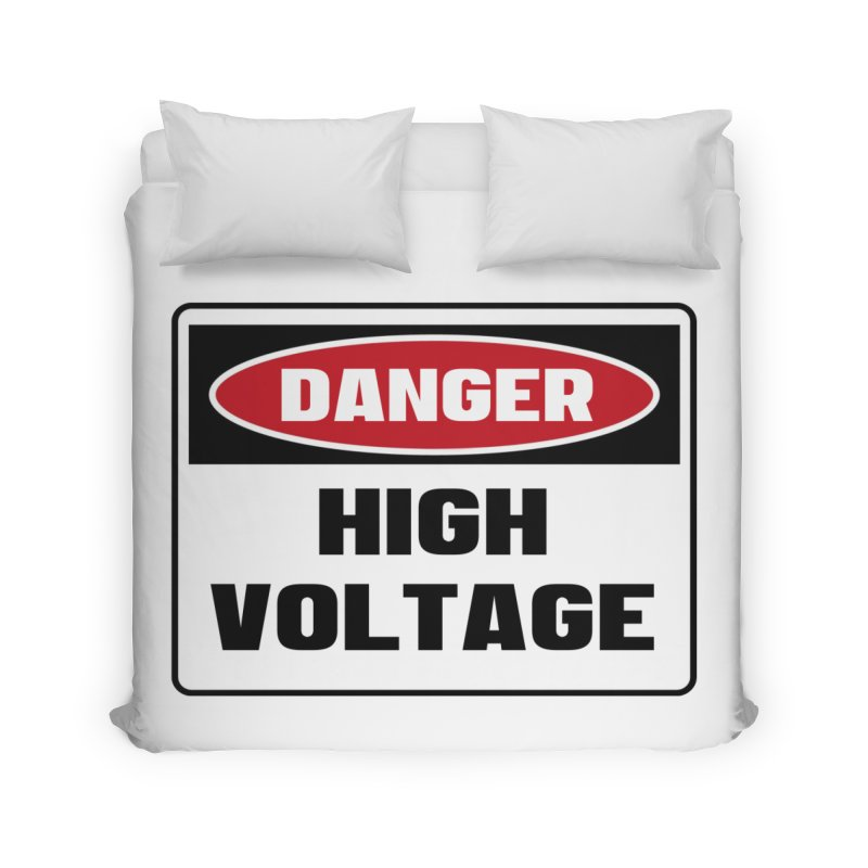 Safety First DANGER! HIGH VOLTAGE by Danger!Danger!™ Home Duvet by 3rd World Man