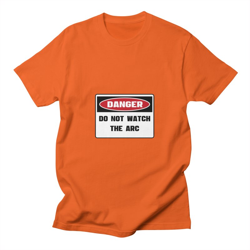 Safety First DANGER! DO NOT WATCH THE ARC by Danger!Danger!™ Men's T-Shirt by 3rd World Man