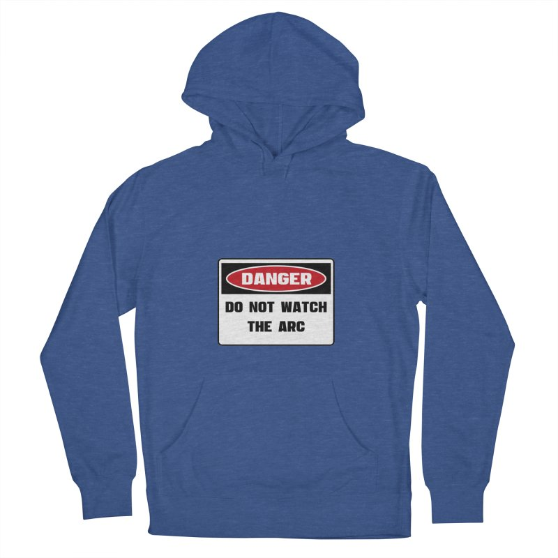 Safety First DANGER! DO NOT WATCH THE ARC by Danger!Danger!™ Women's French Terry Pullover Hoody by 3rd World Man