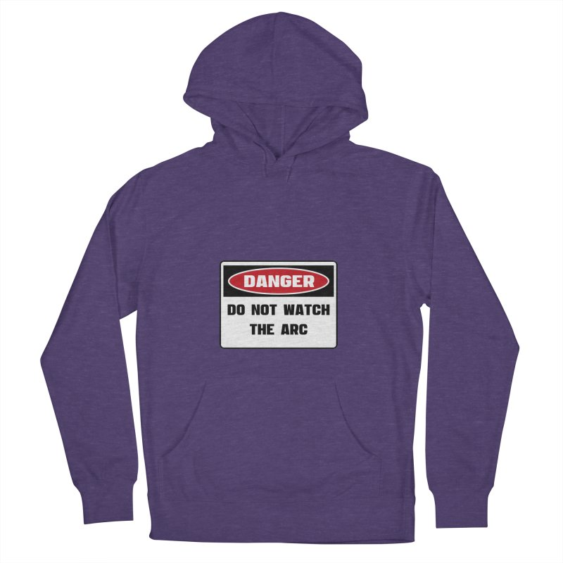 Safety First DANGER! DO NOT WATCH THE ARC by Danger!Danger!™ Men's French Terry Pullover Hoody by 3rd World Man