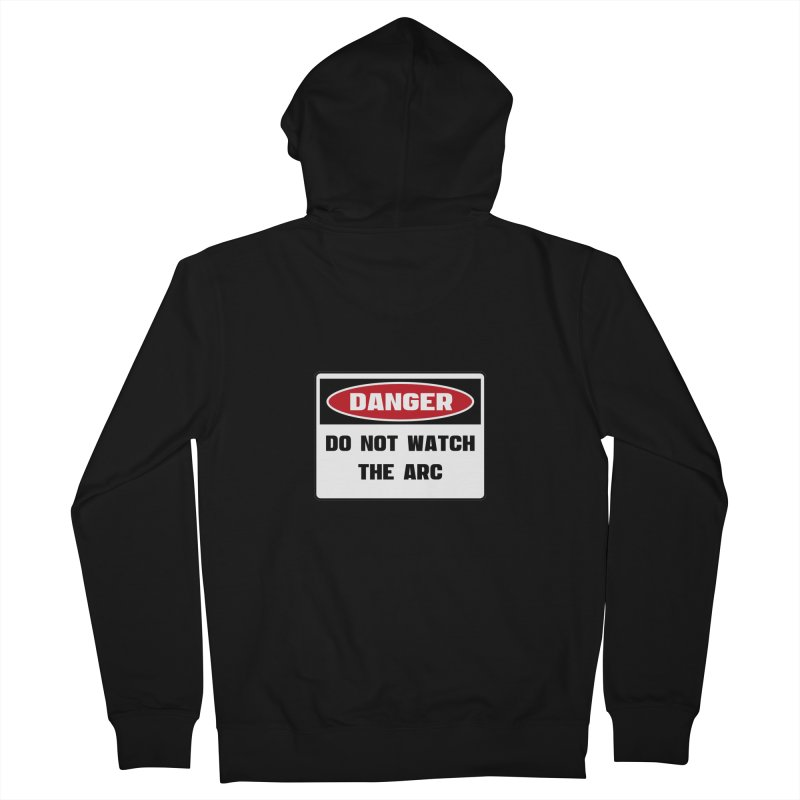 Safety First DANGER! DO NOT WATCH THE ARC by Danger!Danger!™ Women's French Terry Zip-Up Hoody by 3rd World Man