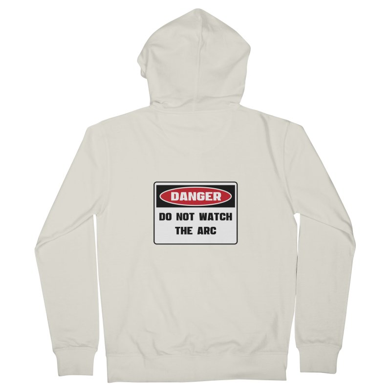 Safety First DANGER! DO NOT WATCH THE ARC by Danger!Danger!™ Men's French Terry Zip-Up Hoody by 3rd World Man