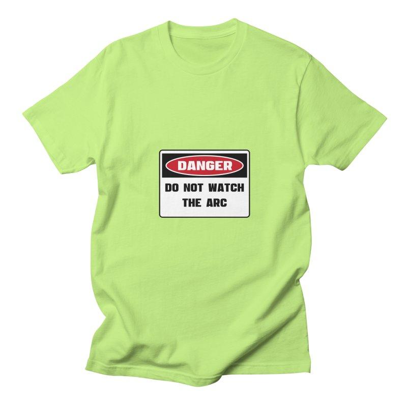 Safety First DANGER! DO NOT WATCH THE ARC by Danger!Danger!™ Women's Regular Unisex T-Shirt by 3rd World Man