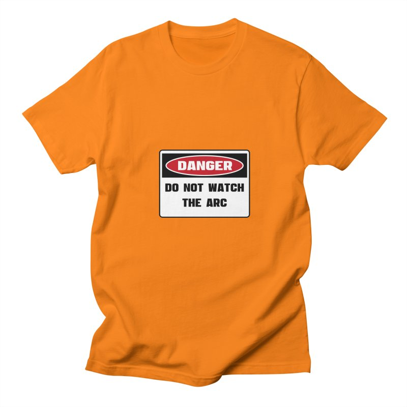 Safety First DANGER! DO NOT WATCH THE ARC by Danger!Danger!™ Men's Regular T-Shirt by 3rd World Man