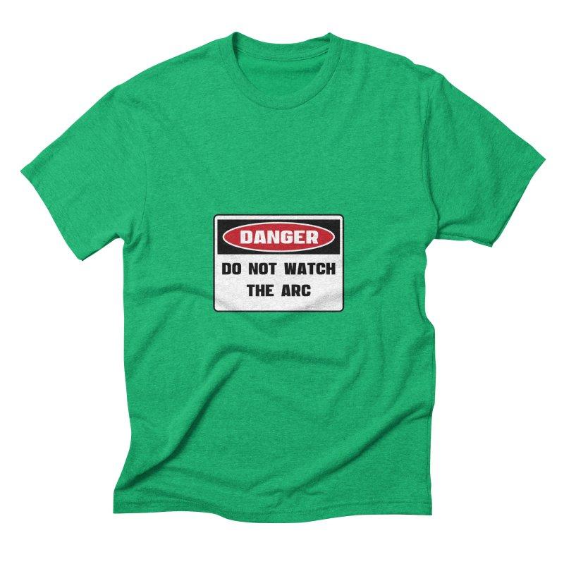 Safety First DANGER! DO NOT WATCH THE ARC by Danger!Danger!™ Men's Triblend T-shirt by 3rd World Man