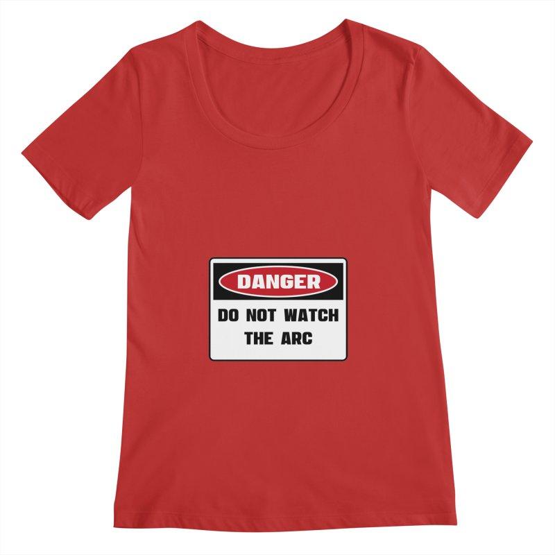 Safety First DANGER! DO NOT WATCH THE ARC by Danger!Danger!™ Women's Regular Scoop Neck by 3rd World Man