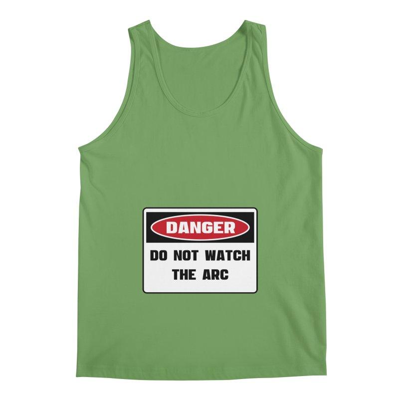 Safety First DANGER! DO NOT WATCH THE ARC by Danger!Danger!™ Men's Tank by 3rd World Man