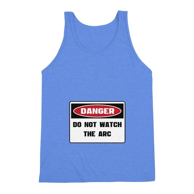 Safety First DANGER! DO NOT WATCH THE ARC by Danger!Danger!™ Men's Triblend Tank by 3rd World Man