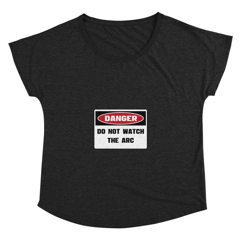 Safety First DANGER! DO NOT WATCH THE ARC by Danger!Danger!™ Women's Dolman Scoop Neck by 3rd World Man