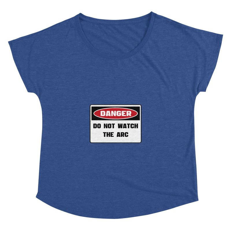 Safety First DANGER! DO NOT WATCH THE ARC by Danger!Danger!™ Women's Dolman Scoop Neck by 3rd World Man