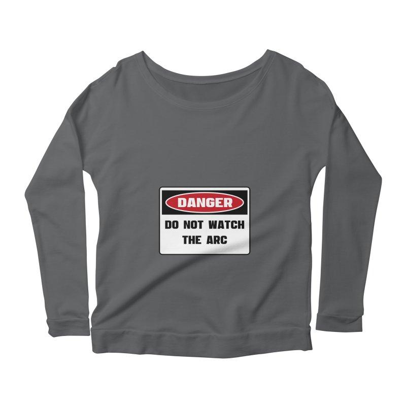 Safety First DANGER! DO NOT WATCH THE ARC by Danger!Danger!™ Women's Scoop Neck Longsleeve T-Shirt by 3rd World Man