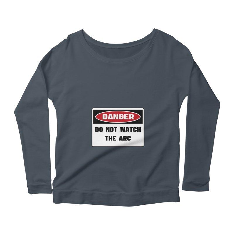 Safety First DANGER! DO NOT WATCH THE ARC by Danger!Danger!™ Women's Longsleeve Scoopneck  by 3rd World Man
