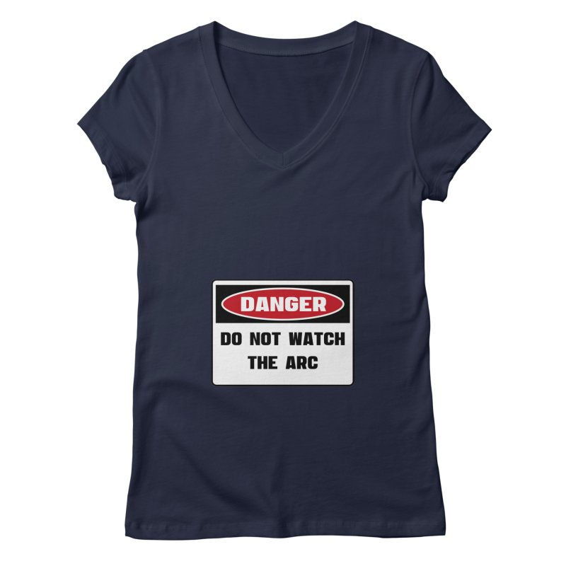 Safety First DANGER! DO NOT WATCH THE ARC by Danger!Danger!™ Women's Regular V-Neck by 3rd World Man