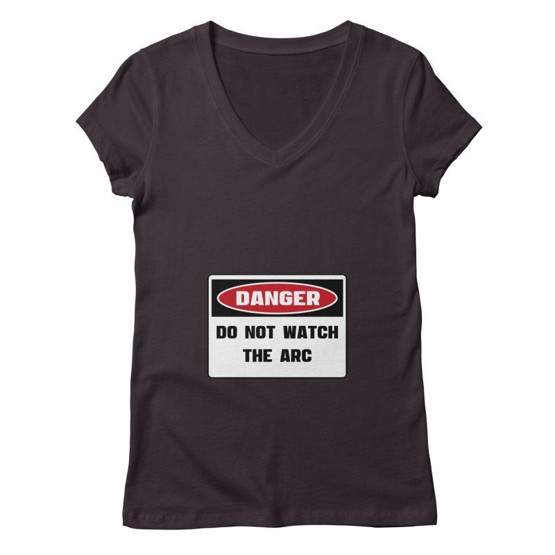 Safety First DANGER! DO NOT WATCH THE ARC by Danger!Danger!™ Women's V-Neck by 3rd World Man