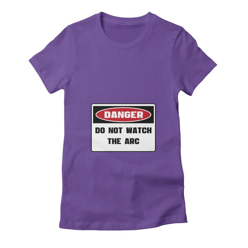 Safety First DANGER! DO NOT WATCH THE ARC by Danger!Danger!™ Women's Fitted T-Shirt by 3rd World Man
