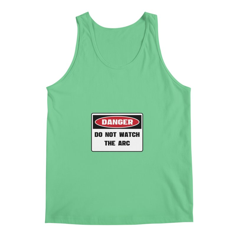 Safety First DANGER! DO NOT WATCH THE ARC by Danger!Danger!™ Men's Regular Tank by 3rd World Man