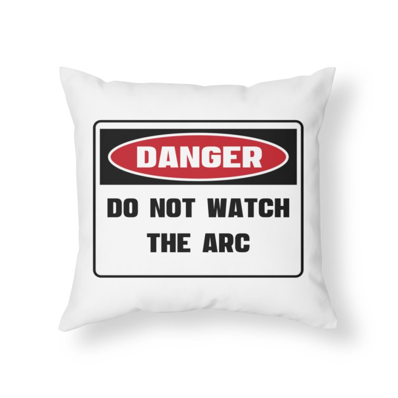 Safety First DANGER! DO NOT WATCH THE ARC by Danger!Danger!™ Home Throw Pillow by 3rd World Man