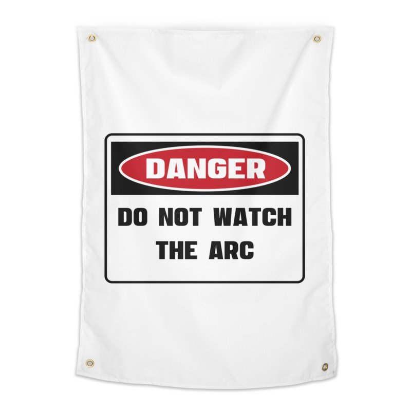 Safety First DANGER! DO NOT WATCH THE ARC by Danger!Danger!™ Home Tapestry by 3rd World Man