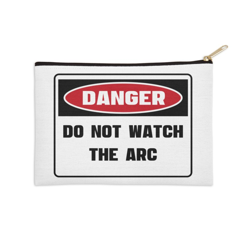 Safety First DANGER! DO NOT WATCH THE ARC by Danger!Danger!™ Accessories Zip Pouch by 3rd World Man