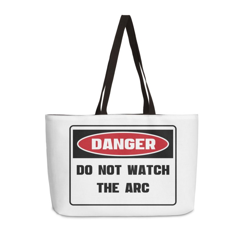 Safety First DANGER! DO NOT WATCH THE ARC by Danger!Danger!™ Accessories Weekender Bag Bag by 3rd World Man