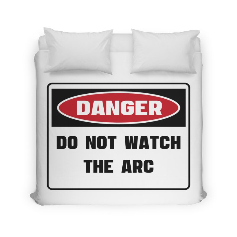 Safety First DANGER! DO NOT WATCH THE ARC by Danger!Danger!™ Home Duvet by 3rd World Man