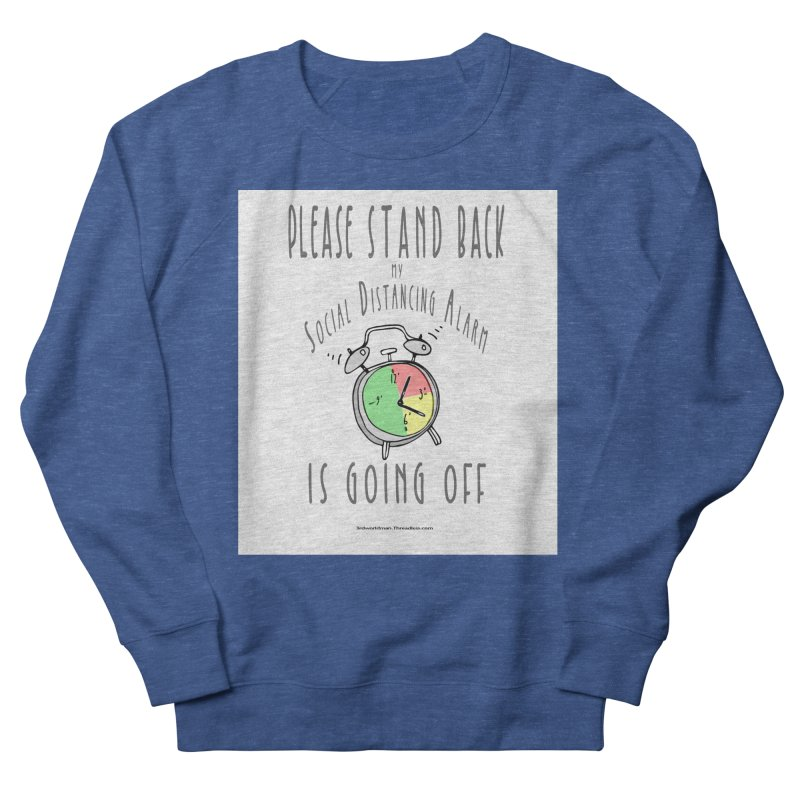 """""""Please Stand Back My Social Distancing Alarm Is Going Off"""" by dontpanicattack!™ Men's Sweatshirt by 3rd World Man"""