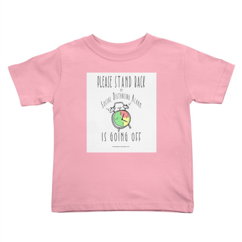 """""""Please Stand Back My Social Distancing Alarm Is Going Off"""" by dontpanicattack!™ Kids Toddler T-Shirt by 3rd World Man"""