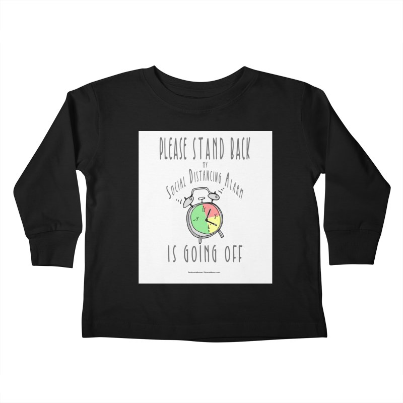 """""""Please Stand Back My Social Distancing Alarm Is Going Off"""" by dontpanicattack!™ Kids Toddler Longsleeve T-Shirt by 3rd World Man"""